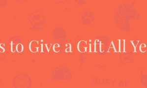 8 Reasons to Give a Gift All Year Round